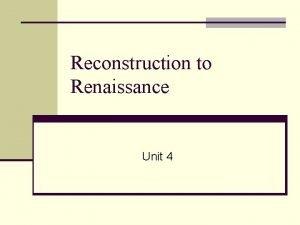 Reconstruction to Renaissance Unit 4 Reconstruction n Reconstruction