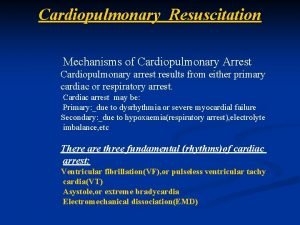 Cardiopulmonary Resuscitation Mechanisms of Cardiopulmonary Arrest Cardiopulmonary arrest