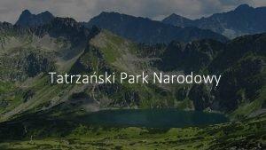 Tatrzaski Park Narodowy Tatrzaski Park Narodowy Tatra National