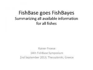 Fish Base goes Fish Bayes Summarizing all available