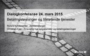 Dialogkonferanse 24 mars 2015 Betalingslsninger og tilsttende tjenester