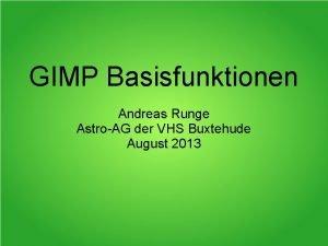GIMP Basisfunktionen Andreas Runge AstroAG der VHS Buxtehude