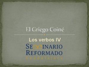 El Griego Coin Los verbos IV Los verbos