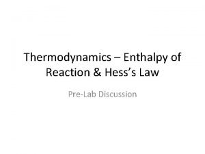Thermodynamics Enthalpy of Reaction Hesss Law PreLab Discussion