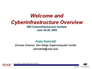 Welcome and Cyberinfrastructure Overview MSI Cyberinfrastructure Institute June