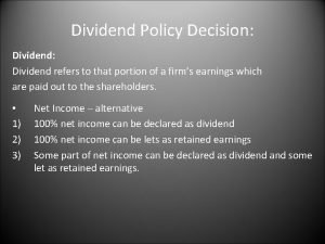 Dividend Policy Decision Dividend refers to that portion