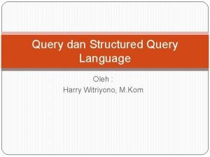 Query dan Structured Query Language Oleh Harry Witriyono