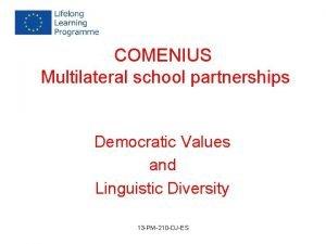 COMENIUS Multilateral school partnerships Democratic Values and Linguistic
