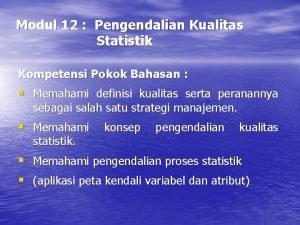 Modul 12 Pengendalian Kualitas Statistik Kompetensi Pokok Bahasan