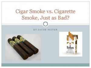 Cigar Smoke vs Cigarette Smoke Just as Bad