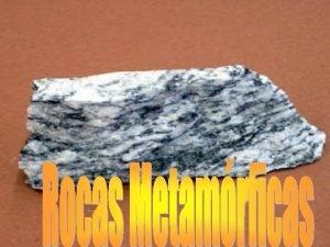 Las rocas metamrficas son las que se forman