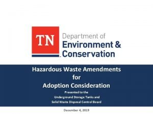 Hazardous Waste Amendments for Adoption Consideration Presented to