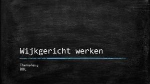 Wijkgericht werken Thema les 4 BBL Opbouw thema