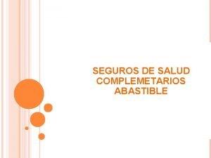 SEGUROS DE SALUD COMPLEMETARIOS ABASTIBLE COBERTURAS Seguro de