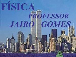 FSICA PROFESSOR JAIRO GOMES TRABALHO E POTNCIA Na