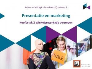 Presentatie en marketing Hoofdstuk 2 Winkelpresentatie verzorgen Inhoud