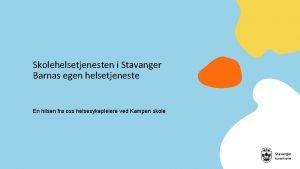 Skolehelsetjenesten i Stavanger Barnas egen helsetjeneste En hilsen