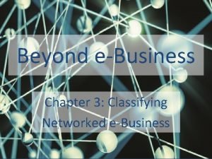 Beyond eBusiness Chapter 3 Classifying Networked eBusiness Table