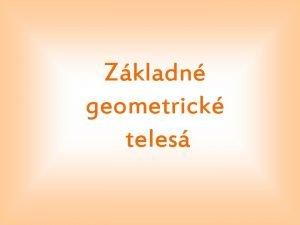 Zkladn geometrick teles Kocka pravideln essten je trojrozmern