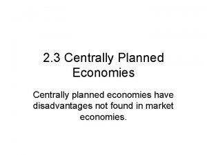 2 3 Centrally Planned Economies Centrally planned economies