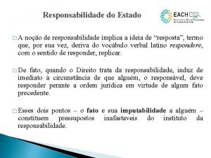 Responsabilidade do Estado A noo de responsabilidade implica