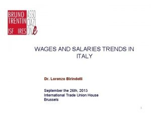 WAGES AND SALARIES TRENDS IN ITALY Dr Lorenzo