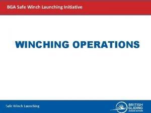 BGA Safe Winch Launching Initiative WINCHING OPERATIONS Safe