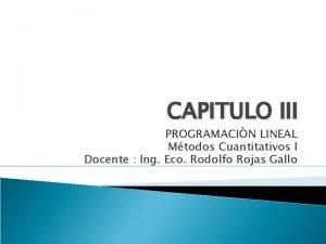 CAPITULO III PROGRAMACIN LINEAL Mtodos Cuantitativos I Docente