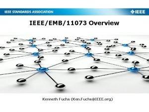 IEEEEMB11073 Overview Kenneth Fuchs Ken FuchsIEEE org IEEE