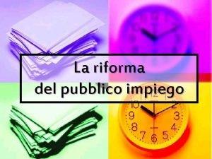 La riforma del pubblico impiego La riforma del