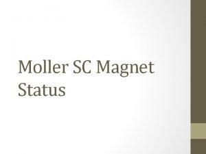 Moller SC Magnet Status Installed Magnet is installed