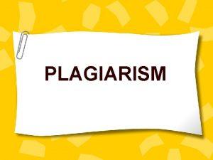 PLAGIARISM PLAGIARISM How would you define it PLAGIARISM