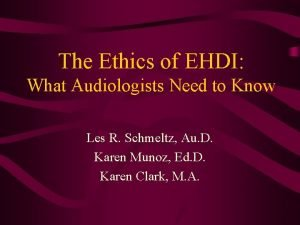 The Ethics of EHDI What Audiologists Need to