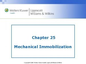 Chapter 25 Mechanical Immobilization Copyright 2009 Wolters Kluwer