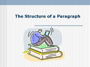 The Structure of a Paragraph Paragraphs Form A