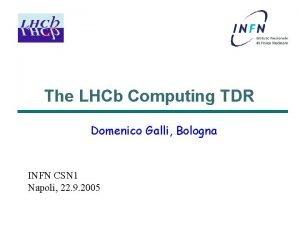 The LHCb Computing TDR Domenico Galli Bologna INFN