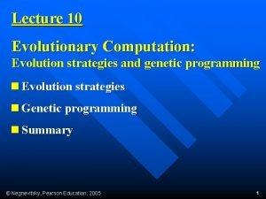 Lecture 10 Evolutionary Computation Evolution strategies and genetic