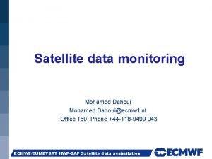Satellite data monitoring Mohamed Dahoui Mohamed Dahouiecmwf int