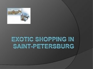 EXOTIC SHOPPING IN SAINTPETERSBURG A Shoppers Paradise SaintPetersburg