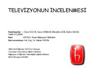 TELEVZYONUN NCELENMES Hazrlayanlar mer BOZOK Yavuz DNDAR Mustafa