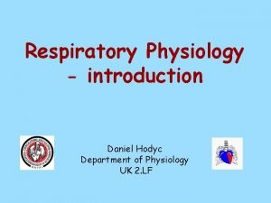 Respiratory Physiology introduction Daniel Hodyc Department of Physiology