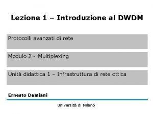 Lezione 1 Introduzione al DWDM Protocolli avanzati di