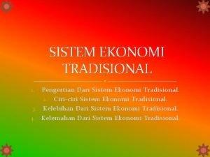 SISTEM EKONOMI TRADISIONAL Pengertian Dari Sistem Ekonomi Tradisional