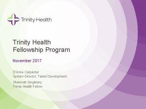 Trinity Health Fellowship Program November 2017 DAnne Carpenter