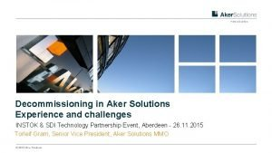 Preferred partner Decommissioning in Aker Solutions Experience and