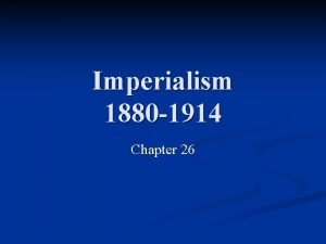 Imperialism 1880 1914 Chapter 26 Old Imperialism 16