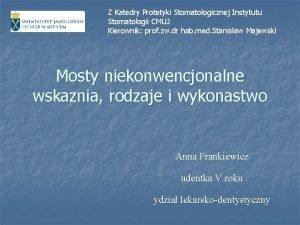 Z Katedry Protetyki Stomatologicznej Instytutu Stomatologii CMUJ Kierownik