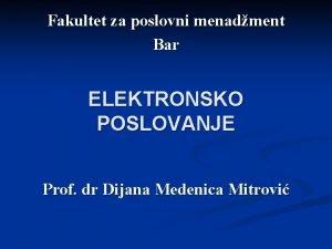 Fakultet za poslovni menadment Bar ELEKTRONSKO POSLOVANJE Prof