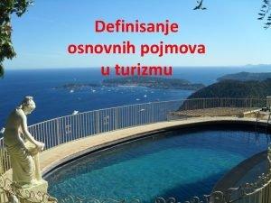 Definisanje osnovnih pojmova u turizmu PRISTUPI IZUAVANJU TURIZMA