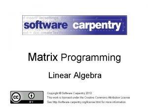 Matrix Programming Linear Algebra Copyright Software Carpentry 2010